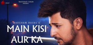 मैं किसी और का Main Kisi Aur Ka Lyrics In Hindi – Darshan Raval