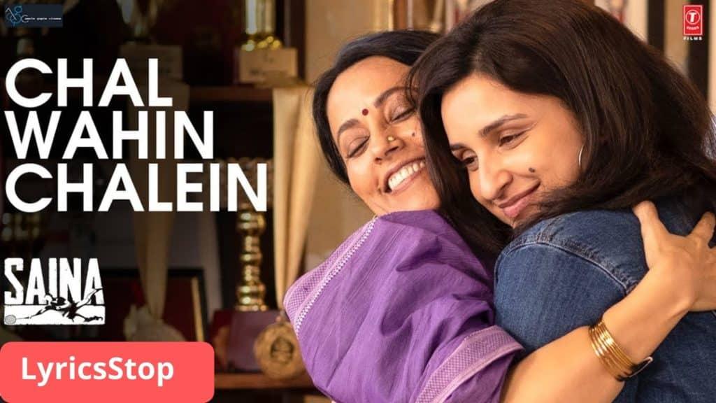 Chal Wahin Chalein Lyrics In Hindi - Saina