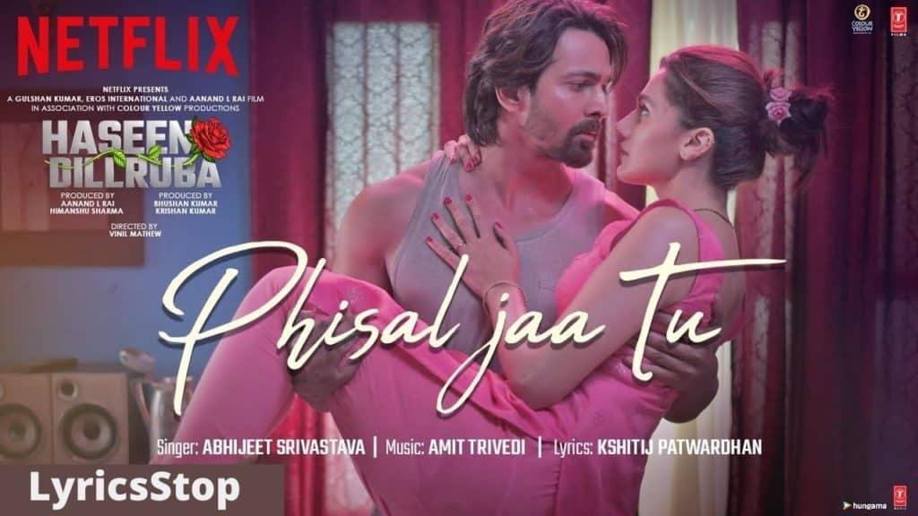 Phisal Jaa Tu Lyrics - Haseen Dillruba